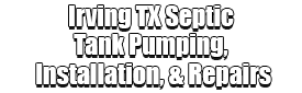 Irving TX Septic Tank Pumping, Installation, & Repairs Logo-We offer Septic Service & Repairs, Septic Tank Installations, Septic Tank Cleaning, Commercial, Septic System, Drain Cleaning, Line Snaking, Portable Toilet, Grease Trap Pumping & Cleaning, Septic Tank Pumping, Sewage Pump, Sewer Line Repair, Septic Tank Replacement, Septic Maintenance, Sewer Line Replacement, Porta Potty Rentals, and more.